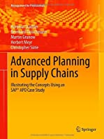 Advanced Planning in Supply Chains: Illustrating the Concepts Using an SAP® APO Case Study Front Cover