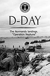 D-DAY: The Normandy landings.
