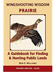 Wingshooting Wisdom - Prairie: A Guidebook for Finding & Hunting Public Lands