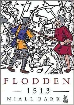 Flodden 1513: The Scottish Invasion of Henry Viii's England