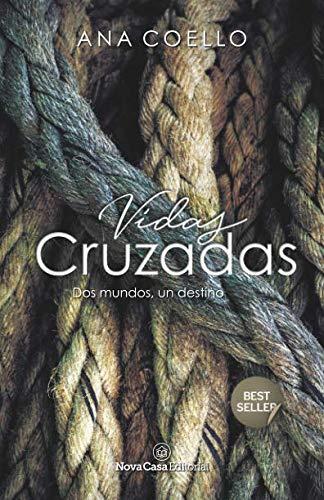 Vidas Cruzadas: Dos mundos, un destino (Spanish Edition)