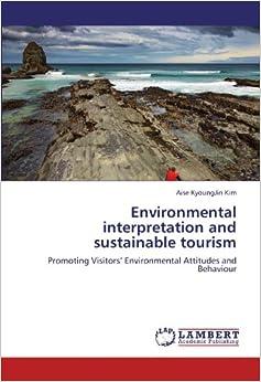 Environmental interpretation and sustainable tourism: Promoting Visitors' Environmental Attitudes and Behaviour