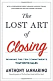 img - for The Lost Art of Closing: Winning the Ten Commitments That Drive Sales book / textbook / text book