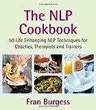 The NLP Cookbook: 50 Life Enhancing Recipes
