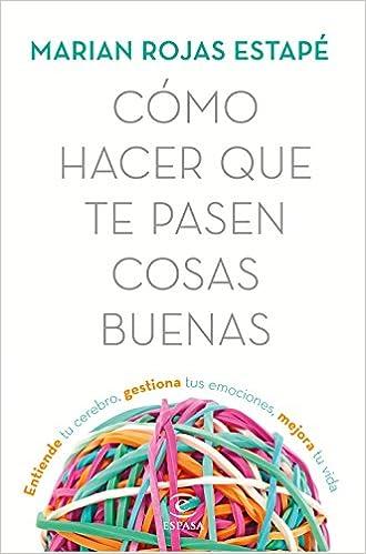 Cómo hacer que te pasen cosas buenas, por Marian Rojas Estapé