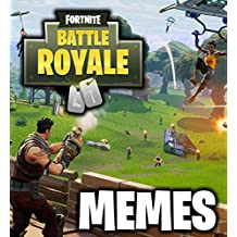 Memes: The Best Collection of Funny Fortnite Battle Royale Edition Memes (Comedy and Joke Book For Kids and Teens, Dank Memes Book and Pictures, Fresh, Roblox, Jokes, Fails, Comments and Roasts)