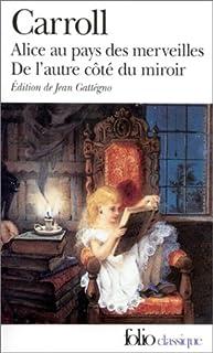 Les aventures d'Alice au pays des merveilles ; Ce qu'Alice trouva de l'autre côté du miroir, Carroll, Lewis