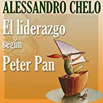 El Liderazgo según Peter Pan [Leadership According to Peter Pan] | Alessandro Chelo