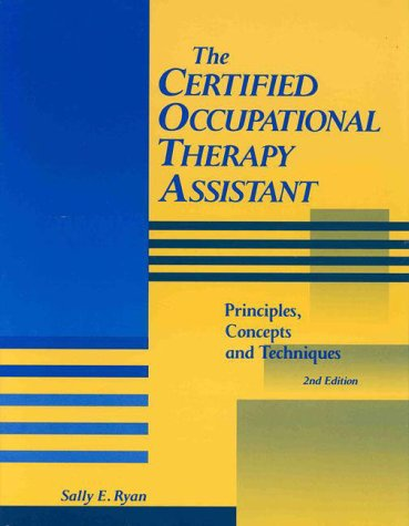 The Certified Occupational Therapy Assistant: Principles, Concepts, and Techniques
