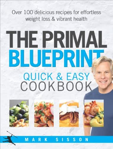 The Primal Blueprint Quick and Easy Cookbook: Over 100 delicious recipes for effortless weight loss and vibrant health
