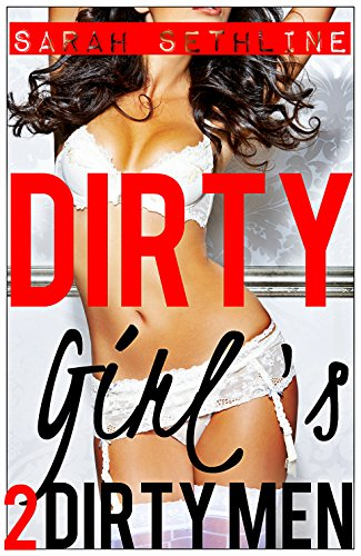 Dirty Girl's TWO Dirty Men