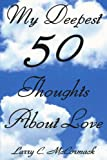 My Deepest 50 Thoughts about Love, Larry C. McCormack, 1438938977