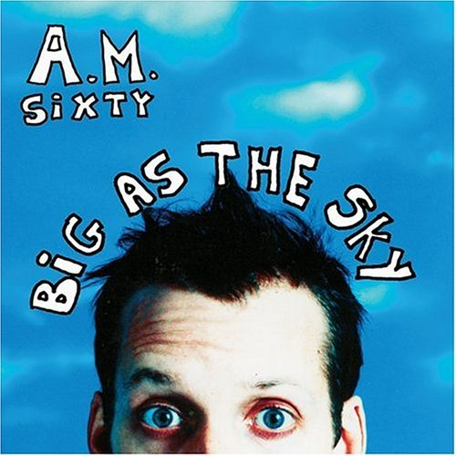 Big As The Sky by Am Sixty