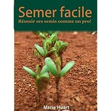 Semer facile, réussir ses semis comme un pro (French Edition)