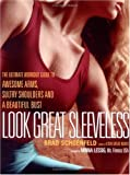 Look Great Sleeveless: The Ultimate Workout Guide to Awesome Arms, Beautiful Bust, and Sultry Shoulders