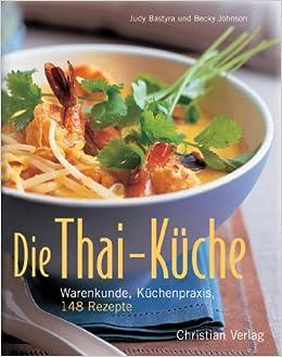Die Thai-Küche: Warenkunde, Küchenpraxis, 148 Rezepte ...