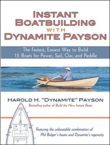 Instant Boatbuilding With Dynamite Payson: 15 Instant Boats For Power, Sail, Oar, And Paddle (International Marine-RMP)
