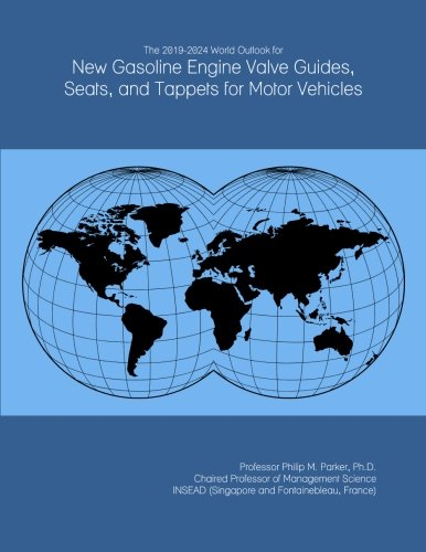 (The 2019-2024 World Outlook for New Gasoline Engine Valve Guides, Seats, and Tappets for Motor Vehicles)