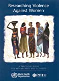 Researching Violence Against Women, M. Ellsberg and World Health Organization Staff, 9241546476
