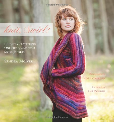 knit, Swirl! Uniquely Flattering, One Piece, One Seam Swirl Jackets; Foreword by Cat Bordhi ()