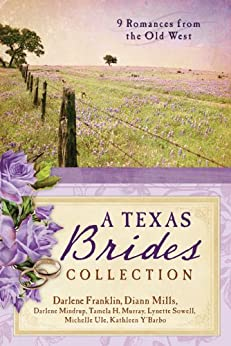 The Texas Brides Collection: 9 Romances from the Old West by [Franklin, Darlene, Mills, DiAnn, Mindrup, Darlene, Murray, Tamela Hancock, Sowell, Lynette, Ule, Michelle, Y'Barbo, Kathleen]