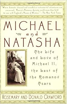 Michael and Natasha: The Life And Love Of Michael ll, The Last Of The Romanov Tsars by Rosemary A. Crawford (2000-02-08)