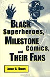 Black Superheroes, Milestone Comics, and Their Fans (Studies in Popular Culture (Paperback))