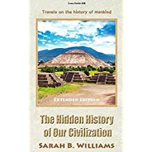 The Hidden History of Our Civilization  (Extended edition): Travels on the history of mankind