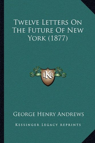 Download Twelve Letters On The Future Of New York (1877) ebook