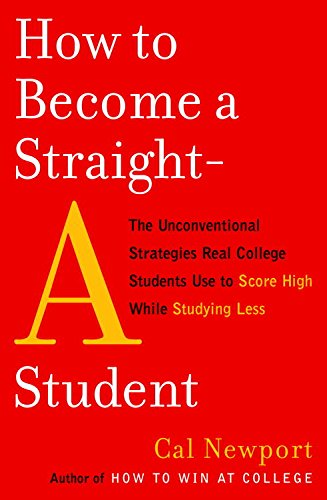 How to Become a Straight-A Student: The Unconventional Strategies Real College Students Use to Score High WhileStudying Less cover