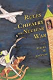 Rules of Chivalry for Nuclear War, Albert W. Johnson, 1449098193