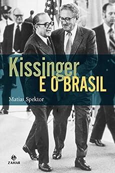 Kissinger e o Brasil (Nova Biblioteca de Ciências Sociais) por [Spektor, Matias]