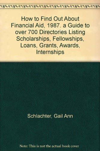 How to Find Out About Financial Aid, 1987. a Guide to over 700 Directories Listing Scholarships, Fellowships, Loans, Grants, Awards, Internships