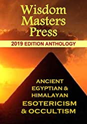 Ancient Himalayan & Egyptian Esotericism & Occultism: 2019 Edition Anthology from Wisdom Masters Press