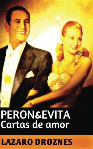 Peron&Evita: Cartas de Amor: La extraordinaria historia de Maria Eva Duarte de Peron que en sus 33 años de intensa vida se convirtio en un mito de caracter universal. (Spanish Edition) [Lazaro Droznes] (Tapa Blanda)