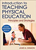 Introduction to Teaching Physical Education With Online Student Resource: Principles and Strategies, Jane Shimon, 0736086455