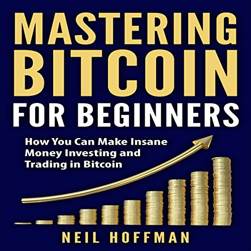 Mastering Bitcoin for Beginners: How You Can Make Insane Money Investing and Trading in Bitcoin cover