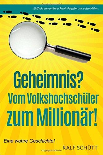 Geheimnis? Vom Volkshochschüler zum Millionär!: 25 geldwerte Tips zur ersten Million Taschenbuch – 28. April 2015 Ralf Schütt 1508416028 Business/Economics Real Estate - Mortgages