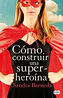 Cómo construir una superheroína par Sandra Barneda
