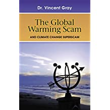 The Global Warming Scam: and the Climate Change Superscam