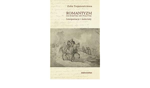 Romantyzm Od Poetyki Do Polityki Interpretacje I Materialy