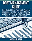 Debt Management Guide: Get Out of Debt Fast with Proven Strategies on How to Save Money and  Pay off Your Credit Card Debt. You too Can be  Debt Free!