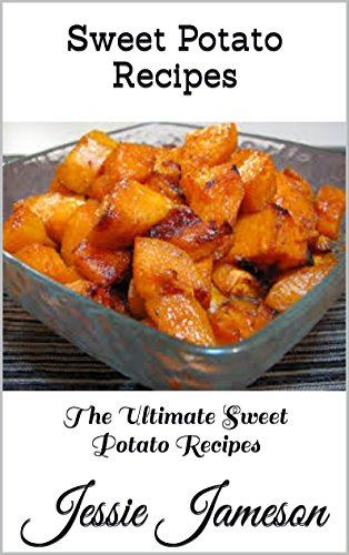 Sweet Potato Recipes: The Ultimate Sweet Potato Recipes