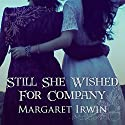 Still She Wished For Company Audiobook by Margaret Irwin Narrated by Eleanor David