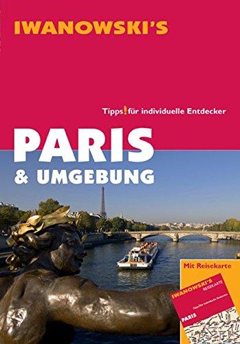 Paris & Umgebung - Reiseführer von Iwanowski: Tipps für individuelle Entdecker