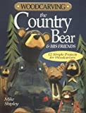 Woodcarving the Country Bear and His Friends, Mike Shipley, 1565232119