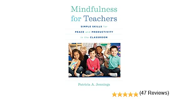 Amazon mindfulness for teachers simple skills for peace and productivity in the classroom the norton series on the social neuroscience of education ebook patricia a jennings daniel j siegel kindle store fandeluxe Images