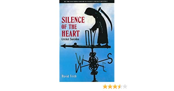 Silence of the heart cricket suicides david frith 9781840184068 silence of the heart cricket suicides david frith 9781840184068 amazon books fandeluxe Choice Image