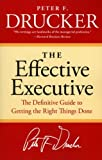 The Effective Executive: The Definitive Guide to Getting the Right Things Done (Harperbusiness Essentials) by Peter F. Drucker(2006-01-03)