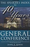 The Speaker's Guide to 40 Years of General Conference, James Kerns, 1599554143